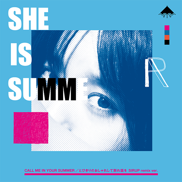 SHE IS SUMMER – CALL ME IN YOUR SUMMER  / とびきりのおしゃれして別れ話を  -SIRUP & Mori Zentaro Remix-
