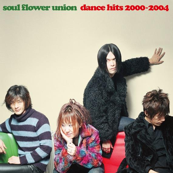 SOUL FLOWER UNION – DANCE HITS 2000-2004