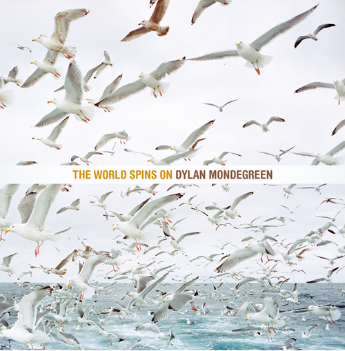 Dylan Mondegreen – The World Spins On