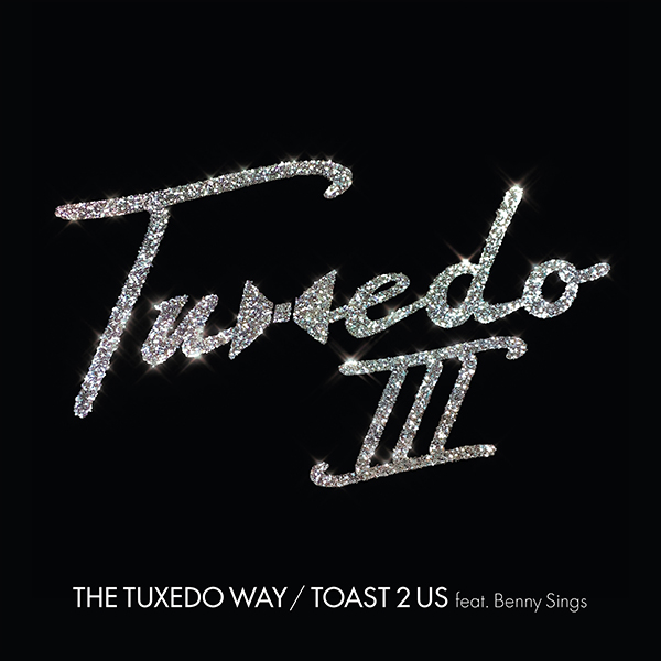 Tuxedo – The Tuxedo Way / Toast 2 Us feat. Benny Sings