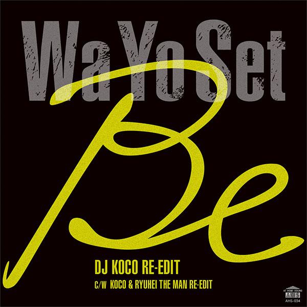 Wa Yo Set (ワヨーセット) – Be (DJ KOCO RE-EDIT) C/W Be (KOCO & RYUHEI THE MAN RE-EDIT)