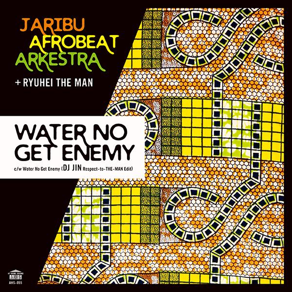 JariBu Afrobeat Arkestra + RYUHEI THE MAN – Water No Get Enemy / Water No Get Enemy (DJ JIN Respect-to-THE-MAN Edit)