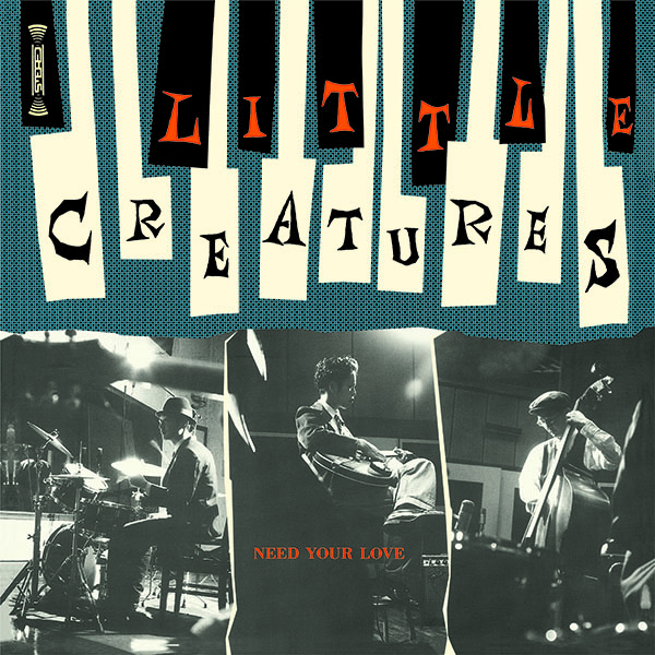 LITTLE CREATURES – NEED YOUR LOVE