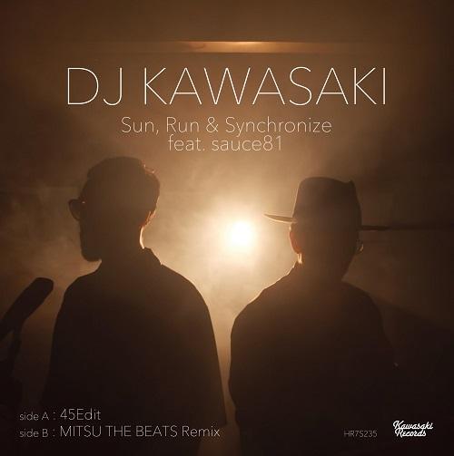 DJ KAWASAKI – Sun, Run & Synchronize feat. Sauce81 (45Edit) / Sun, Run & Synchronize feat. Sauce81 (MITSU THE BEATS REMIX)