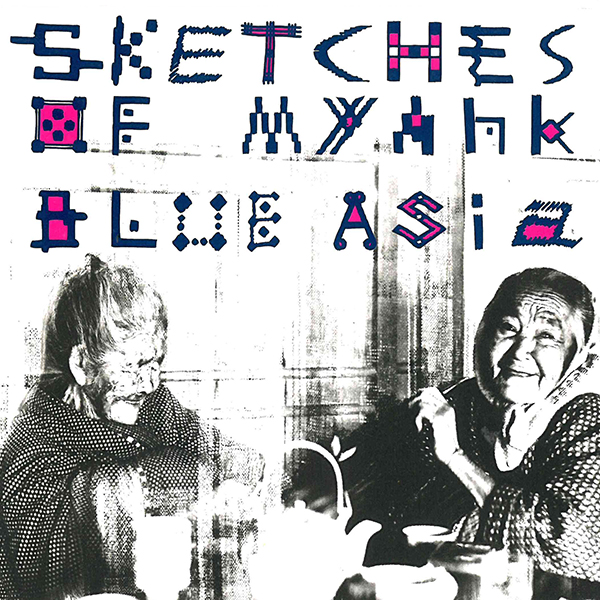 Blue Asia – Sketches Of Myahk